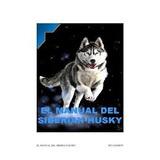 El Manual Del Siberiano Husky Y Adiestram En Pdf 10 Libros +