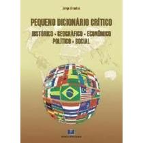 Pequeno Dicionário Crítico- Histórico-geográfico-econômic...