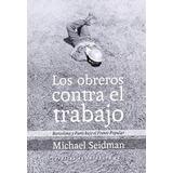 Los Obreros Contra El Trabajo - Seidman , Michael