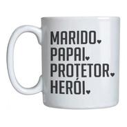 Caneca Papai Marido Protetor Heroi