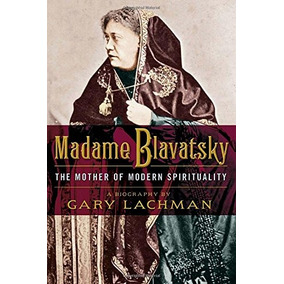 Libro Madame Blavatsky: The Mother Of Modern Spirituality
