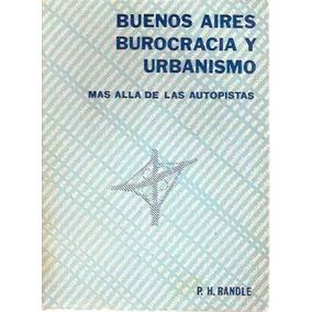 Buenos Aires Burocracia Y Urbanismo X P H Randle Oikos