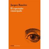 El Espectador Emancipado Jacques Rancière Editor Manantial