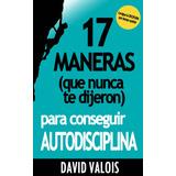 Ebook Original : 17 Maneras Para Conseguir Autodisciplina