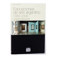 Exposiciones De Arte Argentino 1956-2006