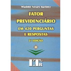 Fator Previdenciário Em 420 Perguntas E Respostas 2ª Edição.