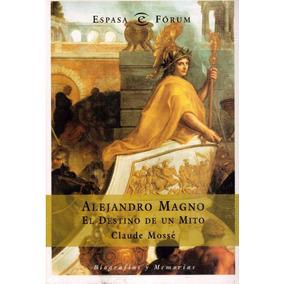 Alejandro Magno El Destino De Un Mi - Claude Mosse - Plsp/dr