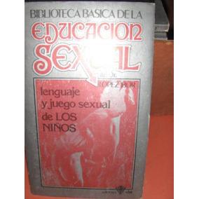 Lenguaje Y Juego Sexual De Los Niños López Ibor Educ. Sex