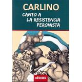 Canto A La Resistencia Peronista - Carlino, Alfredo - Ciccus