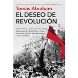 El Deseo De Revolucion - Tomas Abraham