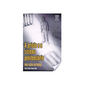 Prisao E O Sistema Penitenciario - Uma Visao Historica