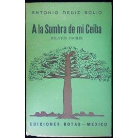 A La Sombra De Mi Ceiba - Antonio Mediz Bolio. 1956