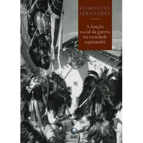 Livro: A Função Social Da Guerra Na Sociedade Tupinambá