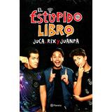 Estupido Libro, El - Juca, Rix Y Juanpa / Planeta