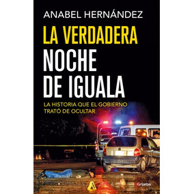 La Verdadera Noche De Iguala Anabel Hernandez Libro Digital