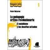 La Pedagogía Crítica Revolucionaria - Autor: Mclaren, Peter