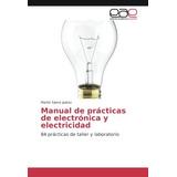 Libro : Manual De Practicas De Electronica Y Electricidad..
