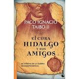 El Cura Hidalgo Y Sus Amigos; Paco Ignacio Taibo Ii