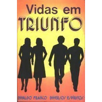 Livro Vidas Em Triunfo Divaldo Pereira Franco