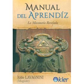 Manual Del Aprendíz - La Masonería Revelada- Aldo Lavagnini