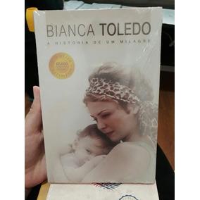 Livro Bianca Toledo A História De Um Milagre