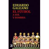 El Fútbol A Sol Y Sombra; Eduardo Galeano