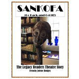 Sankofa: Go Back And Get It: The Legacy Readers Theatre Sto