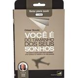Áudio Livro Você É Do Tamanho De Seus Sonhos Cesar Souza