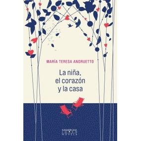 Libro La Ni¤a El Corazon Y La Casa De Maria Teresa Andruett