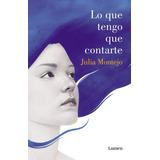 Lo Que Tengo Que Contarte - Julia Montejo - Ed. Lumen