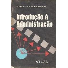 Livro Introdução À Administração Eunice Lacava Kwasnicka