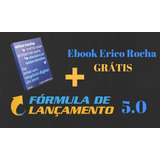 Curso Fórmula De Lançamento 5.0 2017 + Ebook Erico Rocha