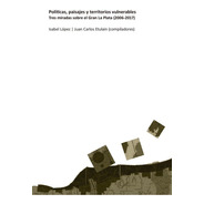 Políticas, Paisajes Y Territorios Vulnerables. Tres Miradas