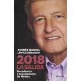2018 La Salida Andrés Manuel López Obrador Amlo
