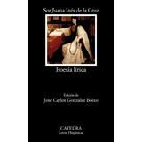 Sor Juana Inés De La Cruz Poesía Lírica Editorial Cátedra