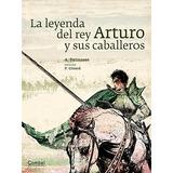 Libro La Leyenda Del Rey Arturo Y Sus Caballeros (tiempo De
