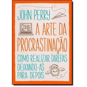 Arte Da Procrastinacao, A