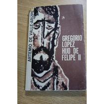 Gregorio López Hijo De Felipe Ii, Por Artemio De Valle A