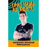 Uno Igual Al Resto - Mariano Bondar - Youtuber - Altea