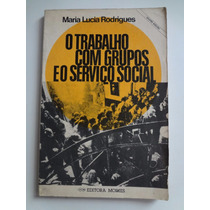 Livro O Trabalho Com Grupos E Serviço Social Maria Rodrigues