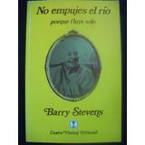 No Empujes El Río, Barry Stevens, Cuatro Vientos Editorial
