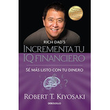 Incrementa Tu Iq Financiero; Robert T. Kiyosaki