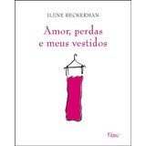 Amor, Perdas E Meus Vestidos - 1ª Ed. 2012