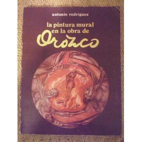La Pintura Mural En La Obra De Orozco / Antonio Rodriguez
