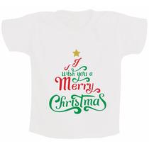 Roupa Infantil Ou Camiseta Infantil I Wish You Merry Chris