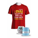 Kit Camiseta+caneca Personalizada Dia Dos Pais