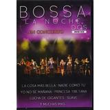 Bossa La Noche En Concierto Dvd + Disco Cd