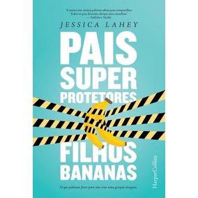 Livro - Pais Superprotetores Filhos Bananas Frete 10