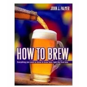 Como Hacer Cerveza Artesanal - John Palmer - Digital - Pdf