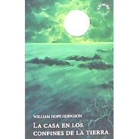 La Casa En Los Confines De La Tierra(libro Cuentos Y Leyenda